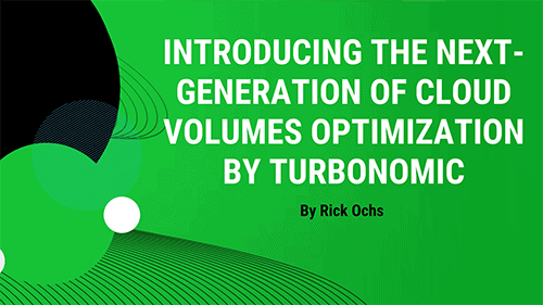 Introducing the Next-Generation of Cloud Volumes Optimization by Turbonomic